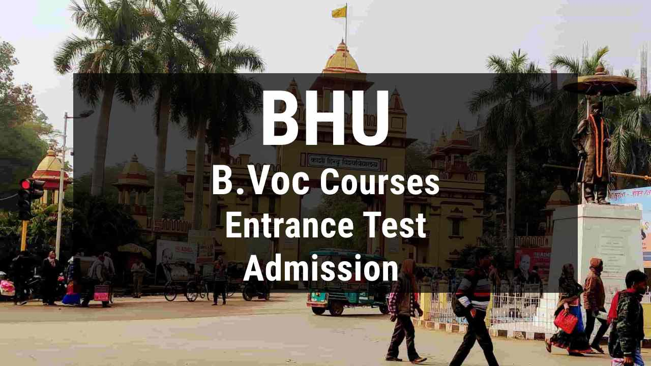 You are currently viewing BHU B.Voc Courses: Admission process, Seats, Online Form, Entrance Exam