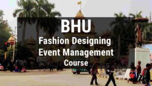 Read more about the article BHU B.Voc in Fashion Designing and Event Management, Admission, Fees