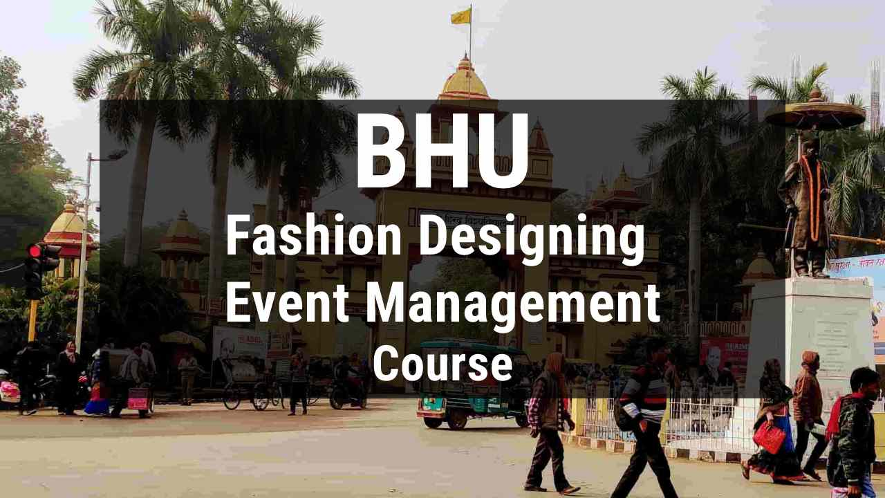 You are currently viewing BHU B.Voc in Fashion Designing and Event Management, Admission, Fees