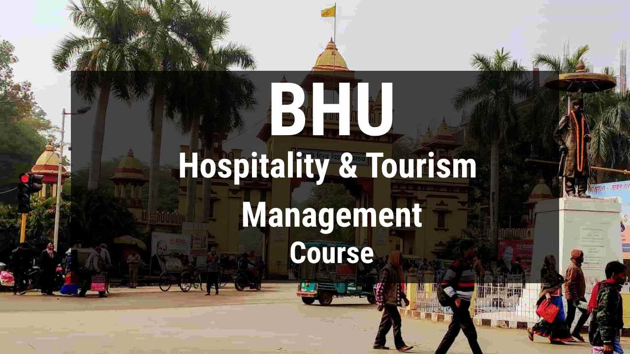You are currently viewing BHU Hospitality and Tourism Management Course, Admission, Fees