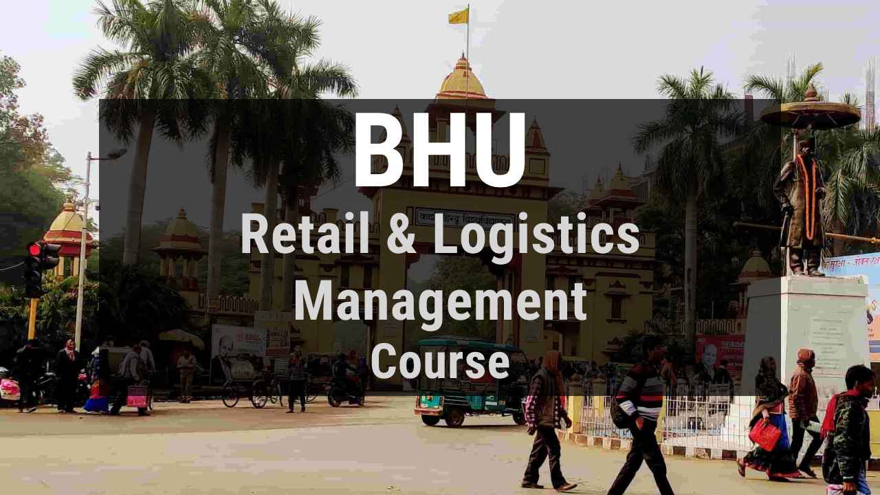 You are currently viewing BHU B. Voc in Retail and Logistics Management Course