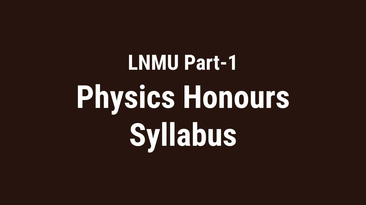 You are currently viewing LNMU B.Sc. part-1 Physics honours syllabus, and subsidiary syllabus