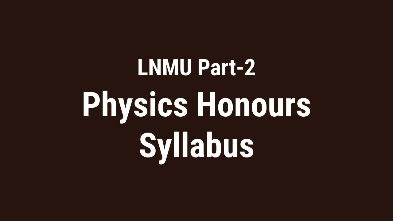 You are currently viewing LNMU BSc Part-2 Physics Honours Syllabus, and Subsidiary Syllabus