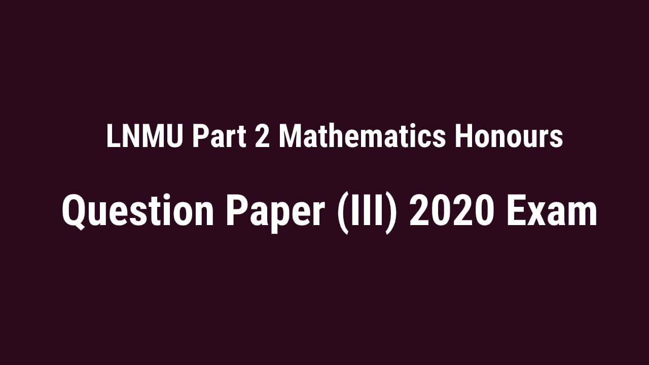 You are currently viewing LNMU BSc Part 2 Mathematics Honours Question Paper 2020 Exam