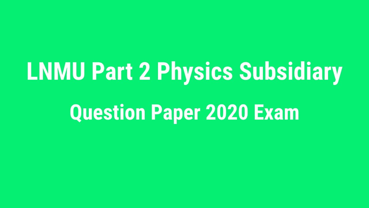 You are currently viewing LNMU Part 2 Physics Question Paper 2020 Exam (Objective – Subsidiary)