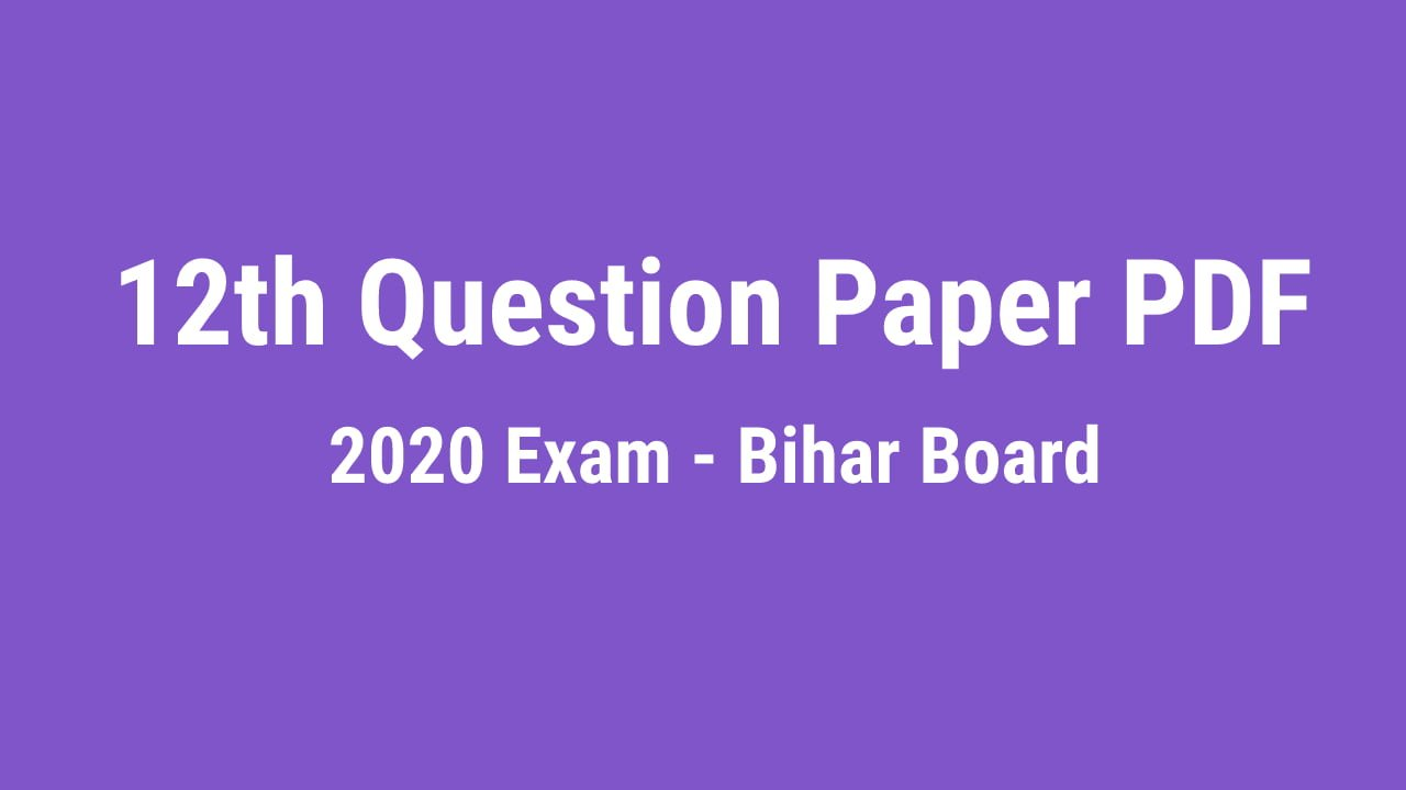 You are currently viewing 12th Previous Year Question Paper pdf Download 2020 Exam Bihar Board