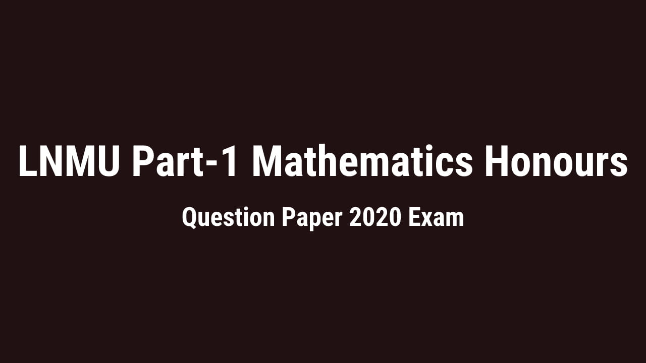 You are currently viewing LNMU BSc Part-1 Mathematics Honours Question Paper  2020 Exam