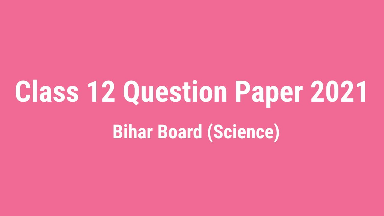 You are currently viewing Bihar Board Question Paper 2021 Class 12th pdf Download – All Subjects